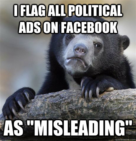 I flag all political ads on facebook as