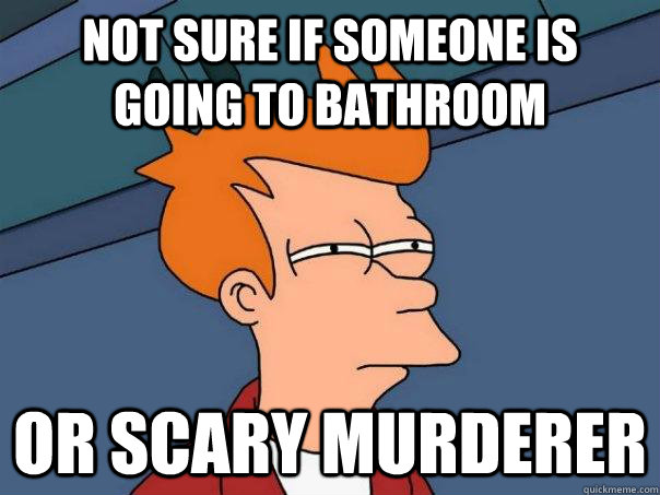 not sure if someone is going to bathroom or scary murderer  Futurama Fry