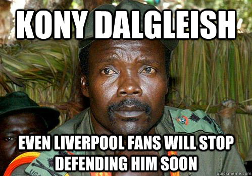 3beb5861582b6a20cbfffb717800f454253ec44a6800850c04fe4ea7272263f1 kony dalgleish even liverpool fans will stop defending him soon