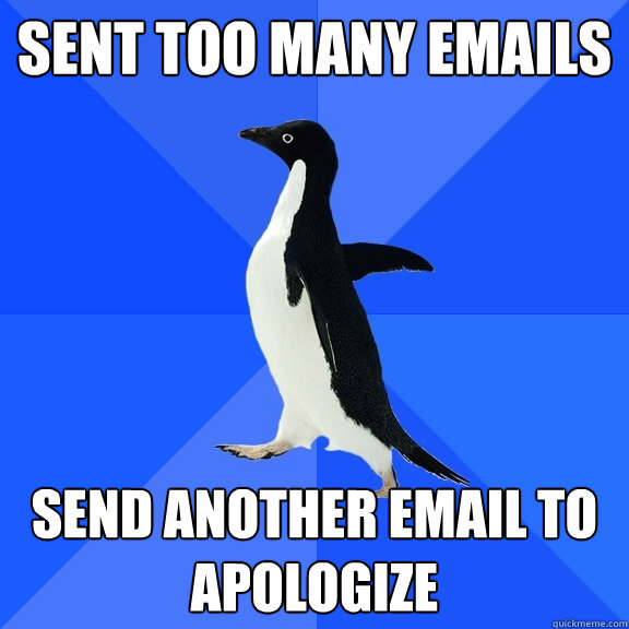 Sent too many emails send another email to apologize - Sent too many emails send another email to apologize  Socially Awkward Penguin