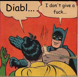 Diabl... I don't give a fuck...  Slappin Batman
