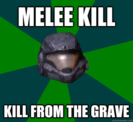melee kill kill from the grave - melee kill kill from the grave  scumbag halo random