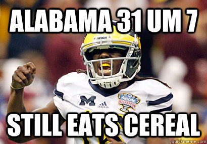 Alabama 31 UM 7 Still eats cereal