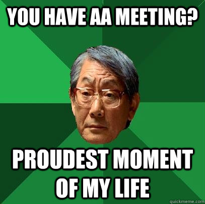 YOU have AA meeting? PROUDEST MOMENT OF MY LIFE - YOU have AA meeting? PROUDEST MOMENT OF MY LIFE  High Expectations Asian Father