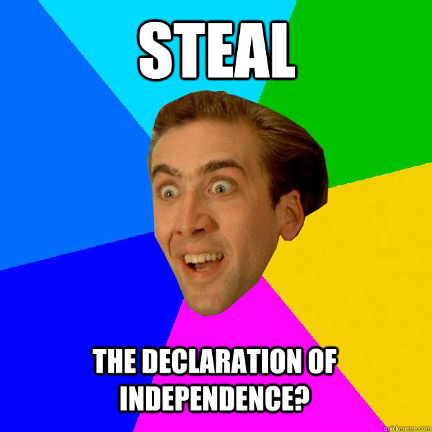 Steal the declaration of independence?  Nicolas Cage