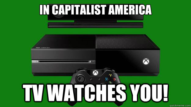 In capitalist America TV Watches you!