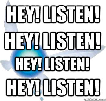 Hey! Listen! HEY! LISTEN! HEY! LISTEN! HEY! LISTEN!