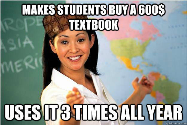 Makes students buy a 600$ textbook uses it 3 times all year