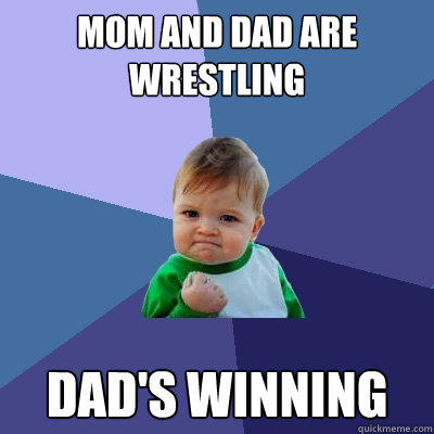 MOM AND DAD ARE WRESTLING DAD'S WINNING