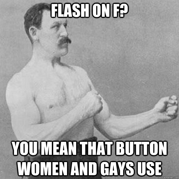 FLASH on F? You mean that button women and gays use - FLASH on F? You mean that button women and gays use  Misc