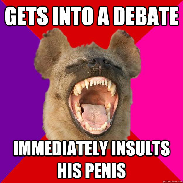 gets into a debate immediately insults his penis