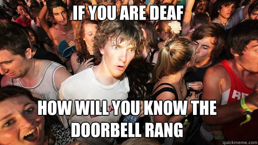 If you are deaf How will you know the doorbell rang - If you are deaf How will you know the doorbell rang  Sudden Clarity Clarence
