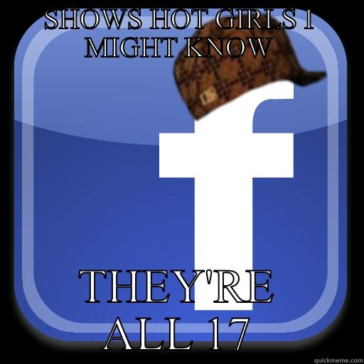 SHOWS HOT GIRLS I MIGHT KNOW THEY'RE ALL 17 Scumbag Facebook