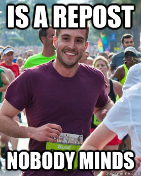 is a repost Nobody minds - is a repost Nobody minds  Ridiculously photogenic guy