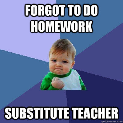 Forgot to do homework substitute teacher - Forgot to do homework substitute teacher  Success Kid