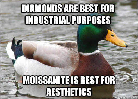 Diamonds are best for industrial purposes Moissanite is best for aesthetics - Diamonds are best for industrial purposes Moissanite is best for aesthetics  Actual Advice Mallard