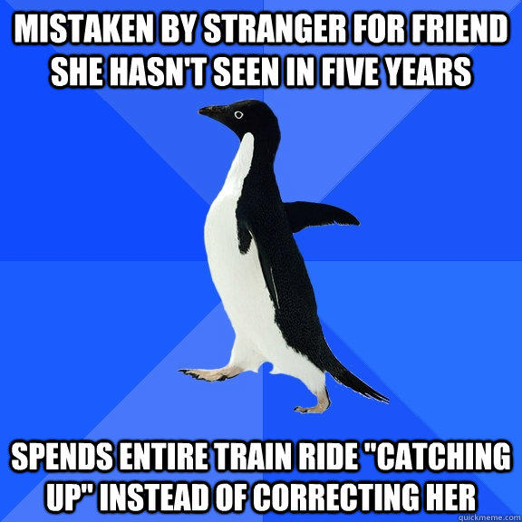 Mistaken by stranger for friend she hasn't seen in five years spends entire train ride