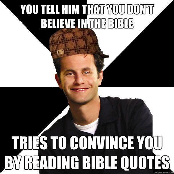 You tell him that you don't believe in the bible tries to convince you by reading bible quotes