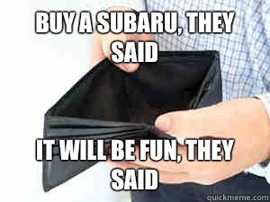 Buy a Subaru, they said It will be fun, they said