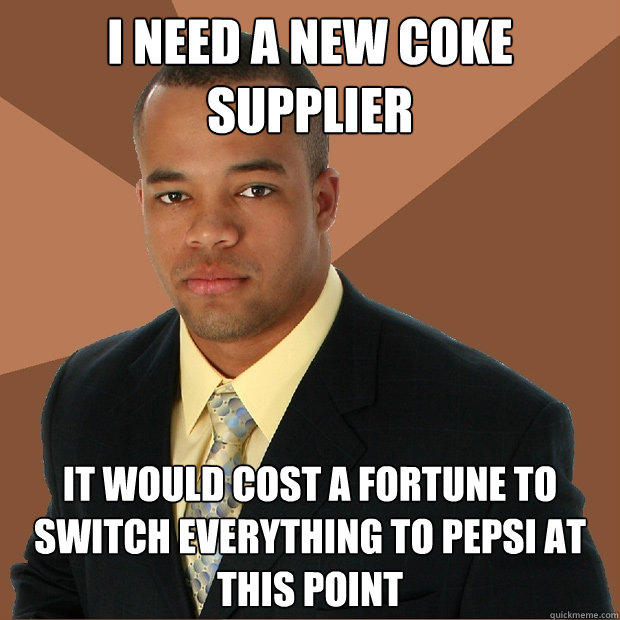 I need a new coke supplier It would cost a fortune to switch everything to Pepsi at this point - I need a new coke supplier It would cost a fortune to switch everything to Pepsi at this point  Successful Black Man