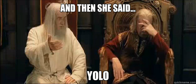 And then she said... YOLO