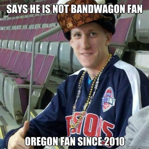 Says he is not bandwagon fan Oregon Fan since 2010