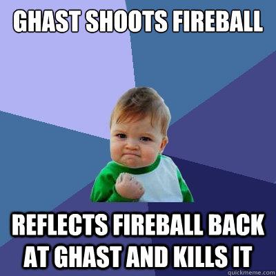 Ghast shoots fireball Reflects fireball back at ghast and kills it - Ghast shoots fireball Reflects fireball back at ghast and kills it  Success Kid