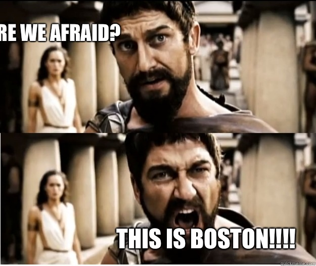 Are we afraid? This is Boston!!!!