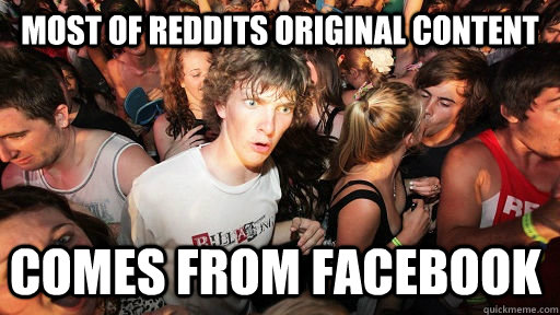 most of reddits original content  comes from facebook - most of reddits original content  comes from facebook  Sudden Clarity Clarence