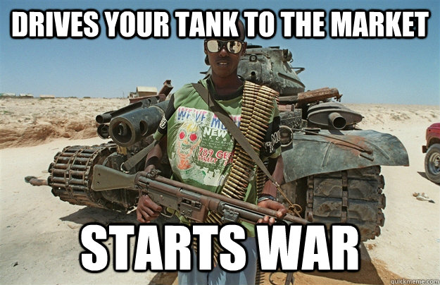 drives your tank to the market starts war