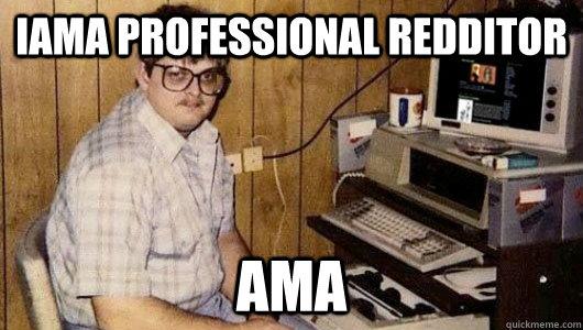 IAMA professional redditor AMA - IAMA professional redditor AMA  Misc