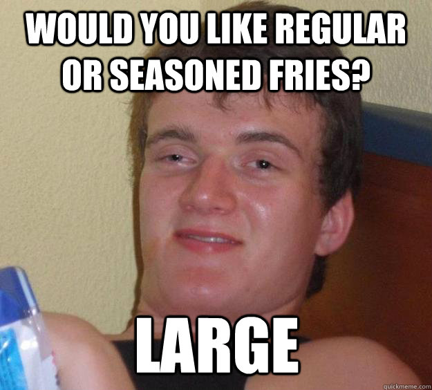 Would you like regular or seasoned fries? Large - Would you like regular or seasoned fries? Large  10 Guy