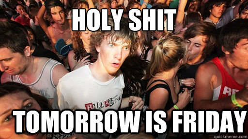 Holy Shit tomorrow is Friday - Holy Shit tomorrow is Friday  Sudden Clarity Clarence