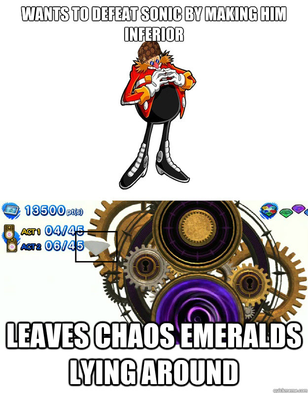 wants to defeat sonic by making him inferior leaves chaos emeralds lying around - wants to defeat sonic by making him inferior leaves chaos emeralds lying around  Scumbag Eggman