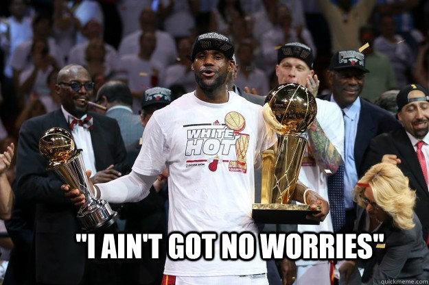 I ain t got no worries