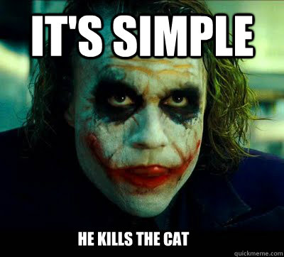 It's simple He kills the cat