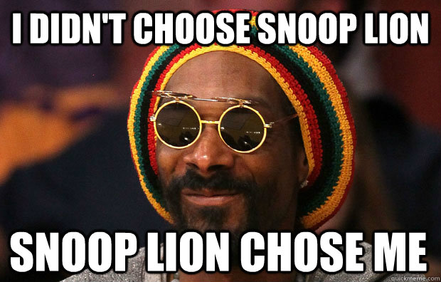 I didn't choose snoop lion snoop lion chose me - I didn't choose snoop lion snoop lion chose me  Snoop Lion