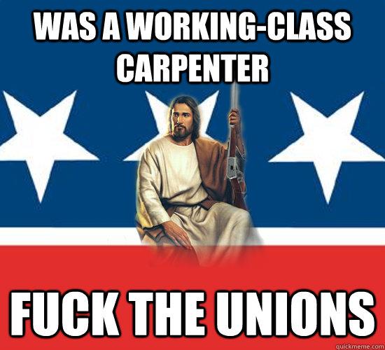 Was a working-class carpenter fuck the unions  Republican Jesus