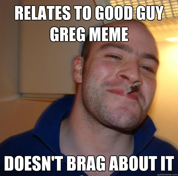 Relates to good guy greg meme Doesn't brag about it - Relates to good guy greg meme Doesn't brag about it  Misc