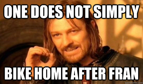 One does not simply bike home after fran