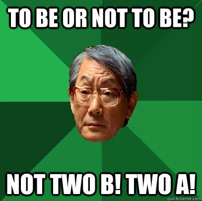 To be or not to be? Not two B! Two A!  High Expectations Asian Father