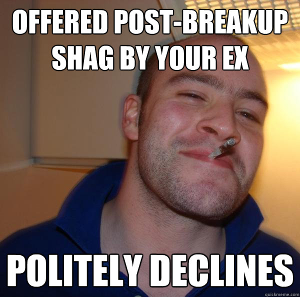 Offered post-breakup shag by your ex Politely declines - Offered post-breakup shag by your ex Politely declines  Misc