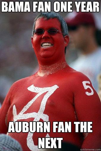 Bama Fan One Year Auburn Fan The Next