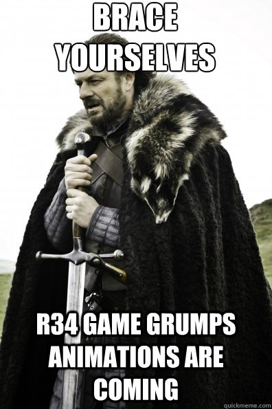 Brace Yourselves r34 game grumps animations are coming