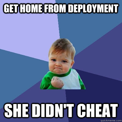 get home from deployment she didn't cheat - get home from deployment she didn't cheat  Success Kid