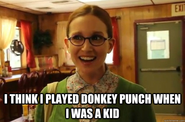 I think i played donkey punch when i was a kid -  I think i played donkey punch when i was a kid  Sexually Oblivious Female