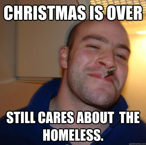 Christmas is over Still cares about  the homeless. - Christmas is over Still cares about  the homeless.  Misc
