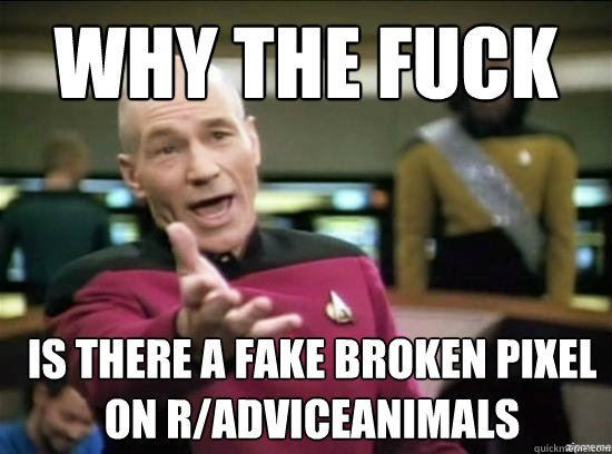 why the fuck is there a fake broken pixel on r/adviceanimals - why the fuck is there a fake broken pixel on r/adviceanimals  Annoyed Picard HD