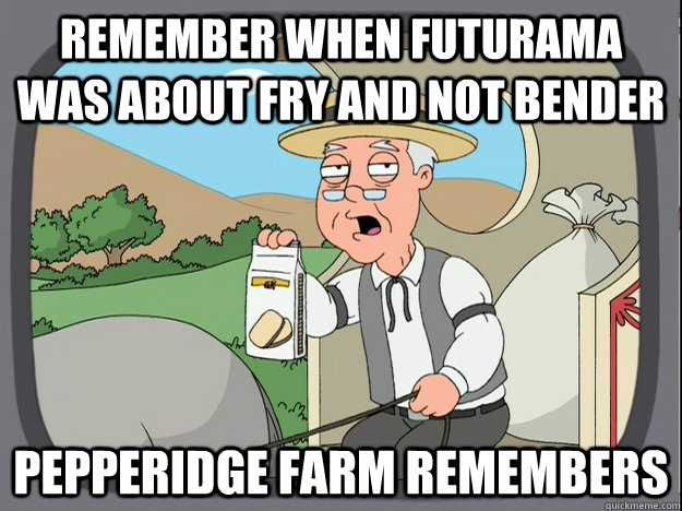Remember When Futurama Was About Fry And Not Bender Pepperidge Farm