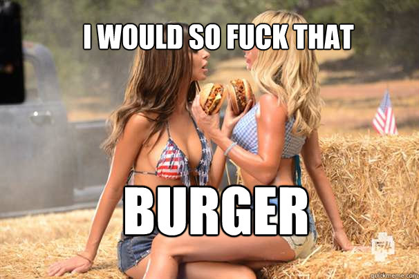 I would so fuck that burger - I would so fuck that burger  Carl Jr. Sex Appeal